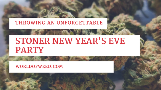 Throwing an Unforgettable Stoner New Year's Eve Party