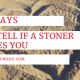 7 Ways to Tell If a Stoner Likes You
