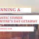 Planning a Romantic Stoner Valentine's Day Getaway