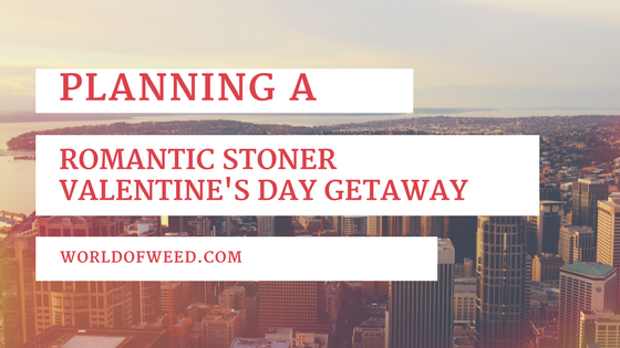 Planning a Romantic Stoner Valentine's Day Getaway