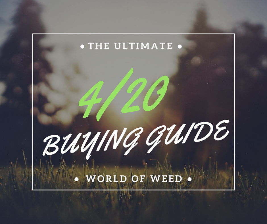 The Ultimate 4/20 Buying Guide