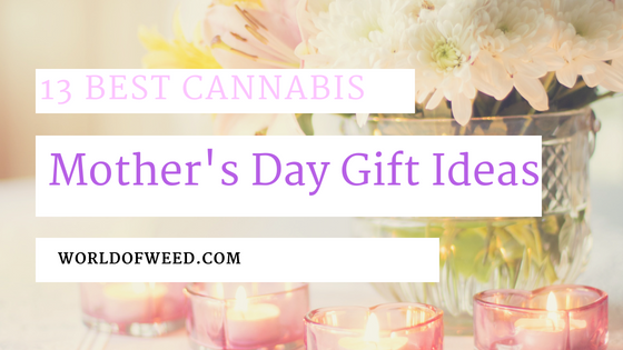 13 Best Cannabis Mother's Day Gift Ideas 2018