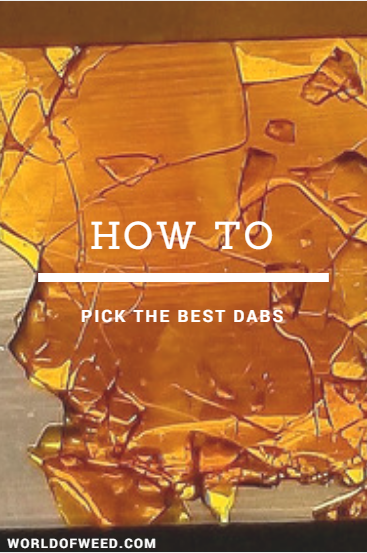 how to pick the best dabs world of weed