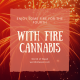 Enjoy Some Extra Fire on the Fourth With Fire Cannabis