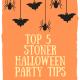 Top 5 Stoner Halloween Party Tips