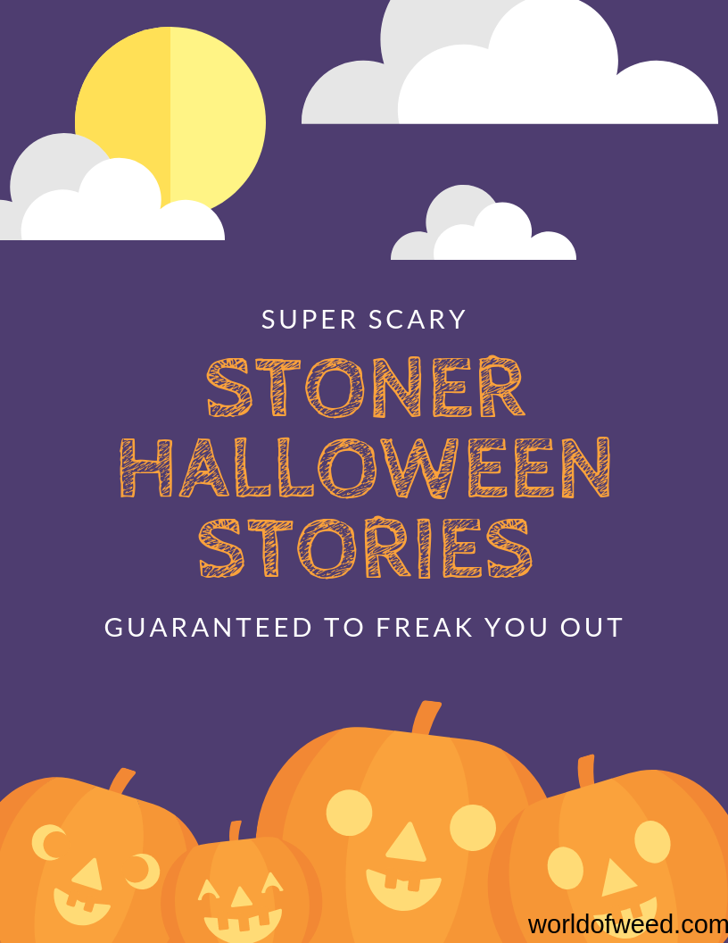 Scary Stoner Halloween Stories Guaranteed to Freak You Out
