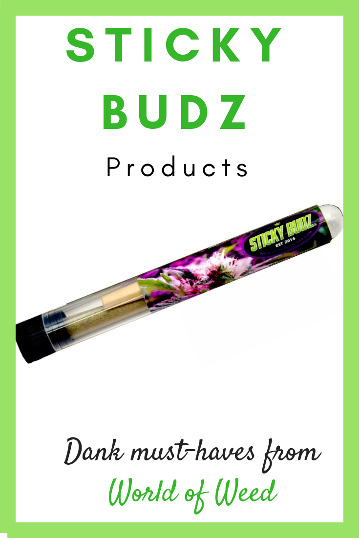 Sticky Budz Products  – Dank Must-Haves From World of Weed