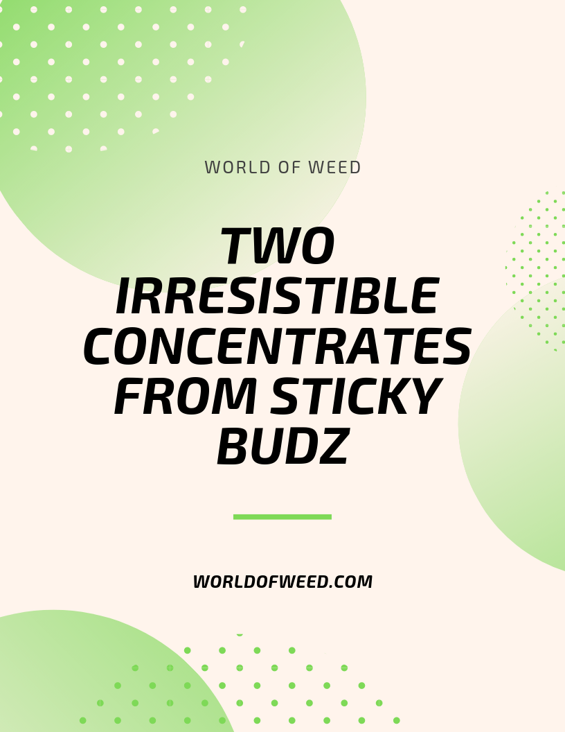 Two Irresistible Concentrates from Sticky Budz