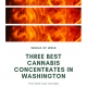 Three Best Cannabis Concentrates in Washington – From Dank Czar