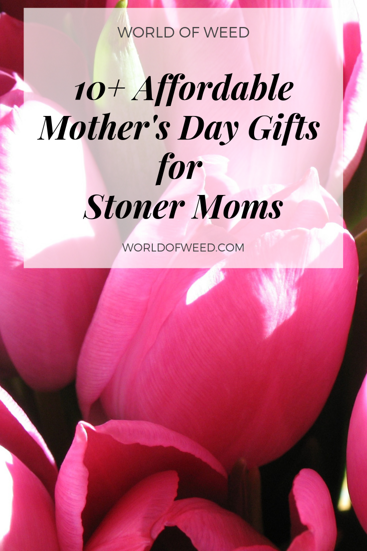 10+ Affordable, Best Mother's Day Gifts for Stoner Moms