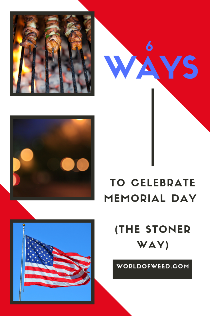 6 Ways to Celebrate Memorial Day (for Stoners)