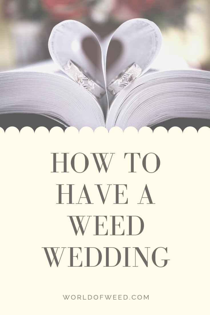 Weed Weddings are a Thing – a Big Thing – and We're Here for It