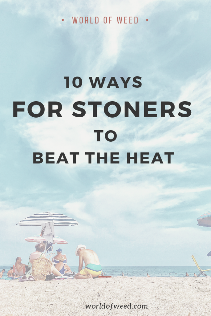 10 ways for stoners to beat the heat, tacoma dispensary