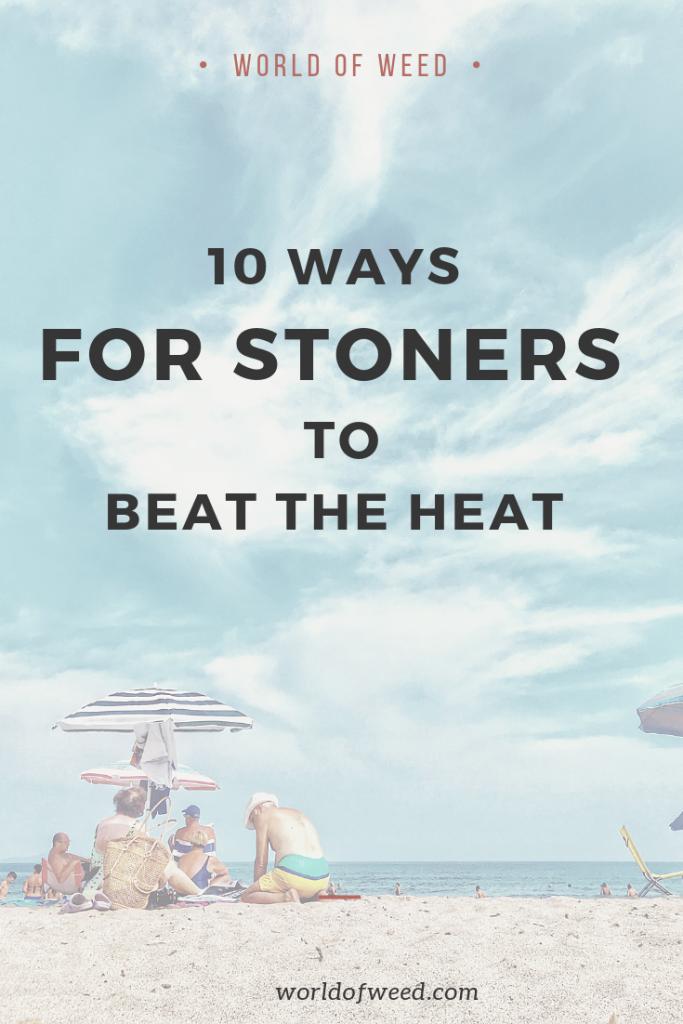 10 ways for stoners to beat the heat, tacoma dispensary