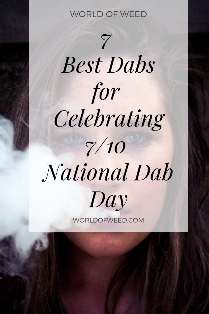 7 Best Dabs for Celebrating 7/10 National Dab Day