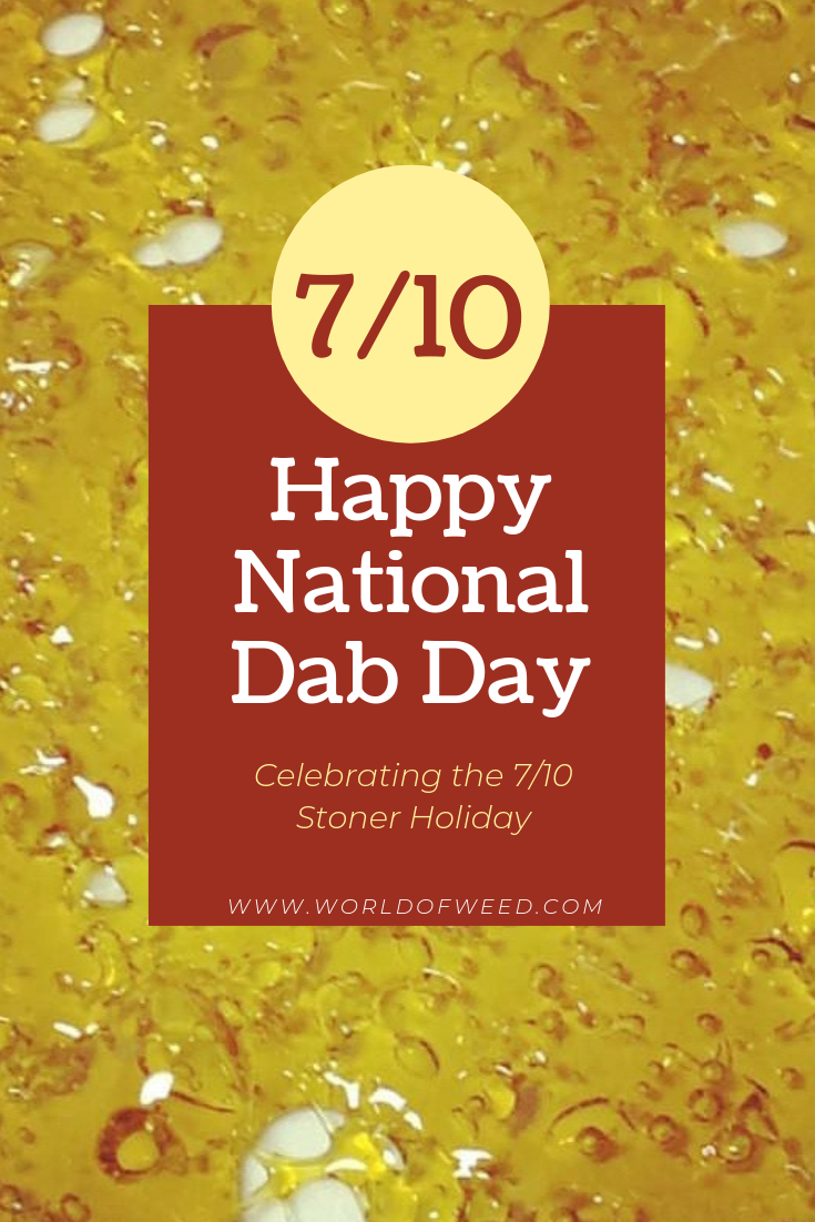 Happy National Dab Day: Celebrating the 7/10 Stoner Holiday