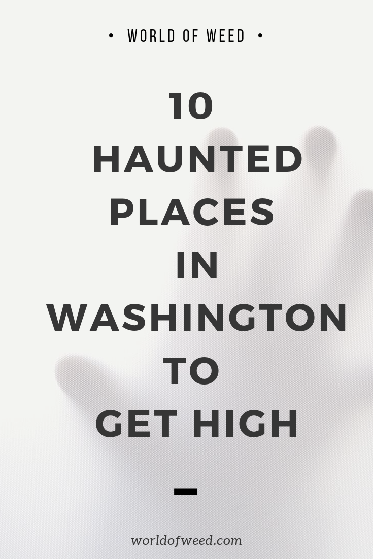 10 Haunted Places in Washington to Get High