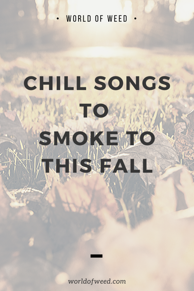 Chill Songs to Smoke to This Fall from Tacoma dispensary World of Weed.