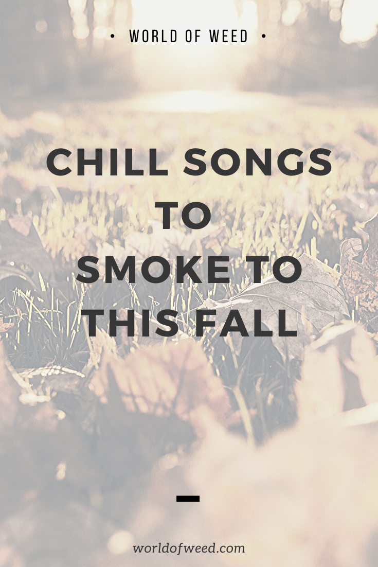 Chill Songs to Smoke Weed to This Fall