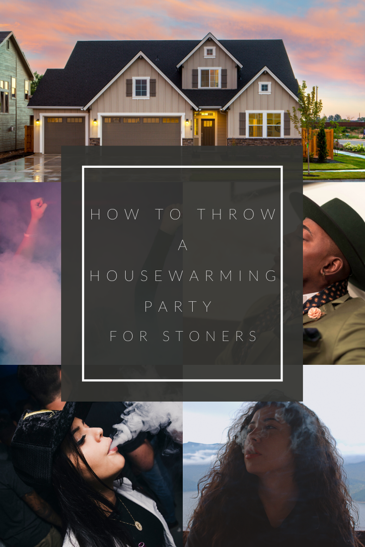 How to Throw a Housewarming Party for Stoners