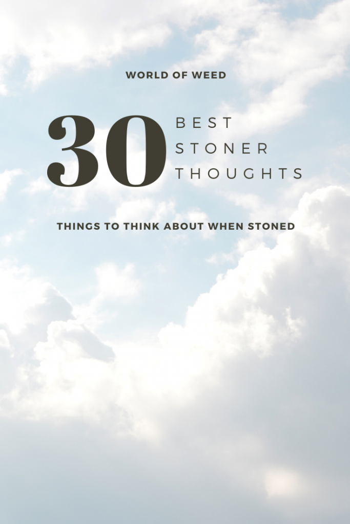 30 best stoner thoughts to ponder