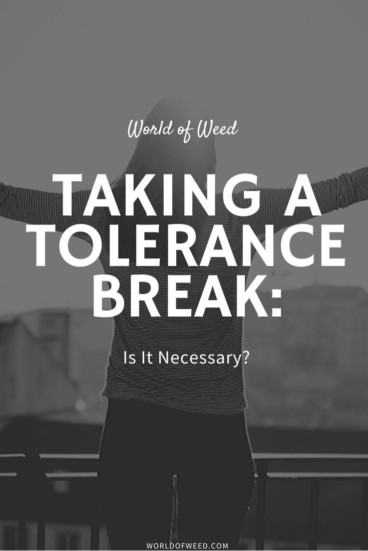 Taking a Tolerance Break: Is It Necessary?