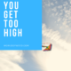What to Do If You Get Too High