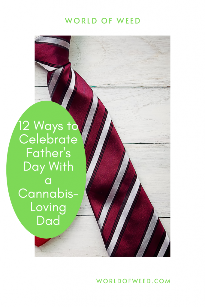 Ways to Celebrate Father's Day With a Cannabis-Loving Dad